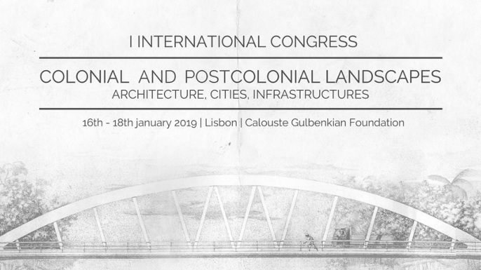 Congresso Internacional «Colonial and Postcolonial Landscapes: Architecture, Cities, Infraestructures»