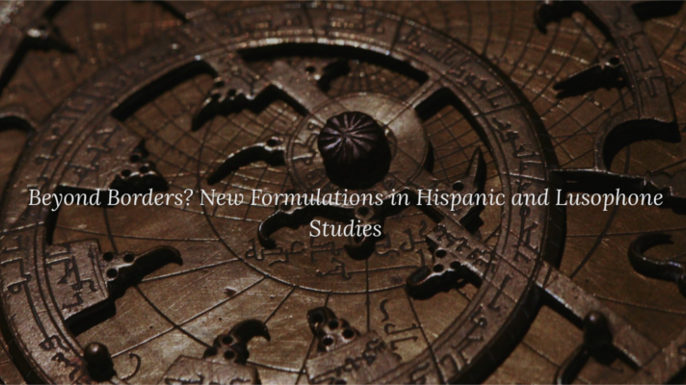 Beyond Borders? New Formulations in Hispanic and Lusophone Studies