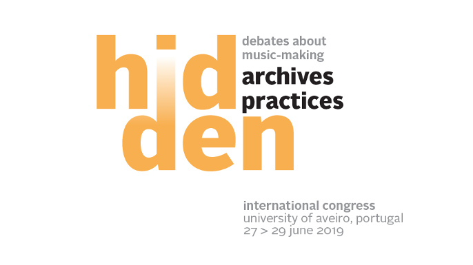 Conferência internacional Hidden Archives, Hidden Practices: Debates about music-making | Universidade de Aveiro, Aveiro, Portugal, 28 a 30 de junho 2019