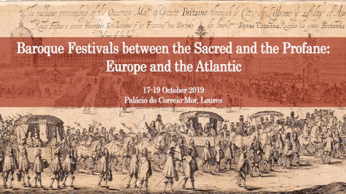 Baroque Festivals between the Sacred and the Profane: Europe and the Atlantic | 17-19 outubro 2019 | Loures, Portugal