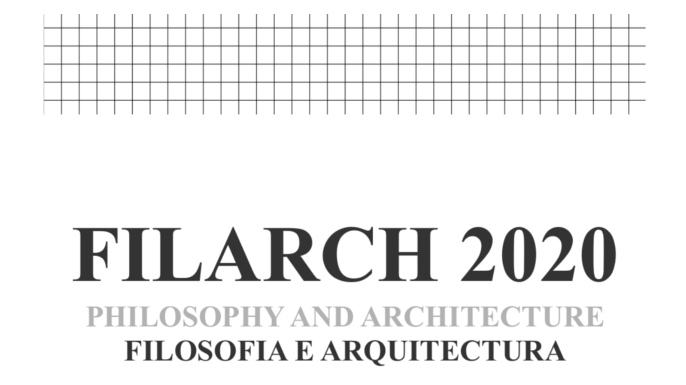 Simpósio Internacional 'FILARCH 2020: Philosophy and Architecture'/ 'FILARCH 2020: Filosofia e Arquitectura
